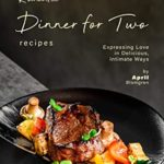 [PDF] [EPUB] Romantic Dinner for Two Recipes: Expressing Love in Delicious, Intimate Ways Download