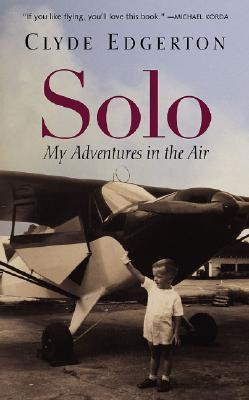 [PDF] [EPUB] Solo: My Adventures in the Air Download by Clyde Edgerton
