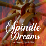 [PDF] [EPUB] Spindle Dreams: A Sleeping Beauty Story (Once Upon a Twist Tales, #2) Download