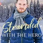 [PDF] [EPUB] Stranded with The Hero (Heroes of Freedom Ridge #4) Download