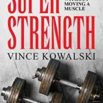 [PDF] [EPUB] Super Strength: The Secret to Gaining Strength – Without Moving a Muscle (The Bigger Leaner Stronger Muscle Series Book 4) Download