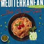 [PDF] [EPUB] THE MEDITERRANEAN DIET COOKBOOK – ITALY ON YOUR TABLE – : 200 EASY RECIPES OF ITALIAN CUISINE FOR HUNGRY BEGINNERS. FROM BREAKFAST TO LUNCH AND DINNER, SEVERAL TASTY IDEAS FOR YOUR COOKING. Download