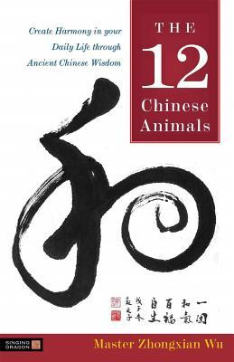 [PDF] [EPUB] The 12 Chinese Animals: Create Harmony in your Daily Life through Ancient Chinese Wisdom Download by Zhongxian Wu