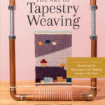 [PDF] [EPUB] The Art of Tapestry Weaving: A Complete Guide to Mastering the Techniques for Making Images with Yarn Download