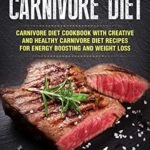 [PDF] [EPUB] The Carnivore Diet: Carnivore Diet Cookbook with Creative and Healthy Carnivore Diet Recipes for Energy Boosting and Weight Loss (The Carnivore Journey 1) Download