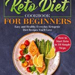 [PDF] [EPUB] The Complete Keto Diet Cookbook for Beginners: Easy and Healthy Everyday Ketogenic Diet Recipes You'll Love. How to Start Keto in 10 Simple Steps Download