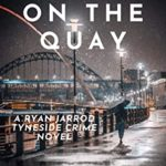 [PDF] [EPUB] The Girl on the Quay: A DC Ryan Jarrod Tyneside crime mystery (Ryan Jarrod series Book 2) Download