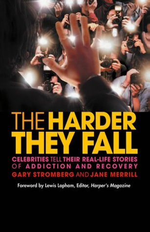 [PDF] [EPUB] The Harder They Fall: Celebrities Tell Their Real-life Stories of Addiction and Recovery Download by Gary Stromberg
