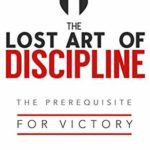[PDF] [EPUB] The Lost Art of Discipline: The Prerequisite for Victory Download