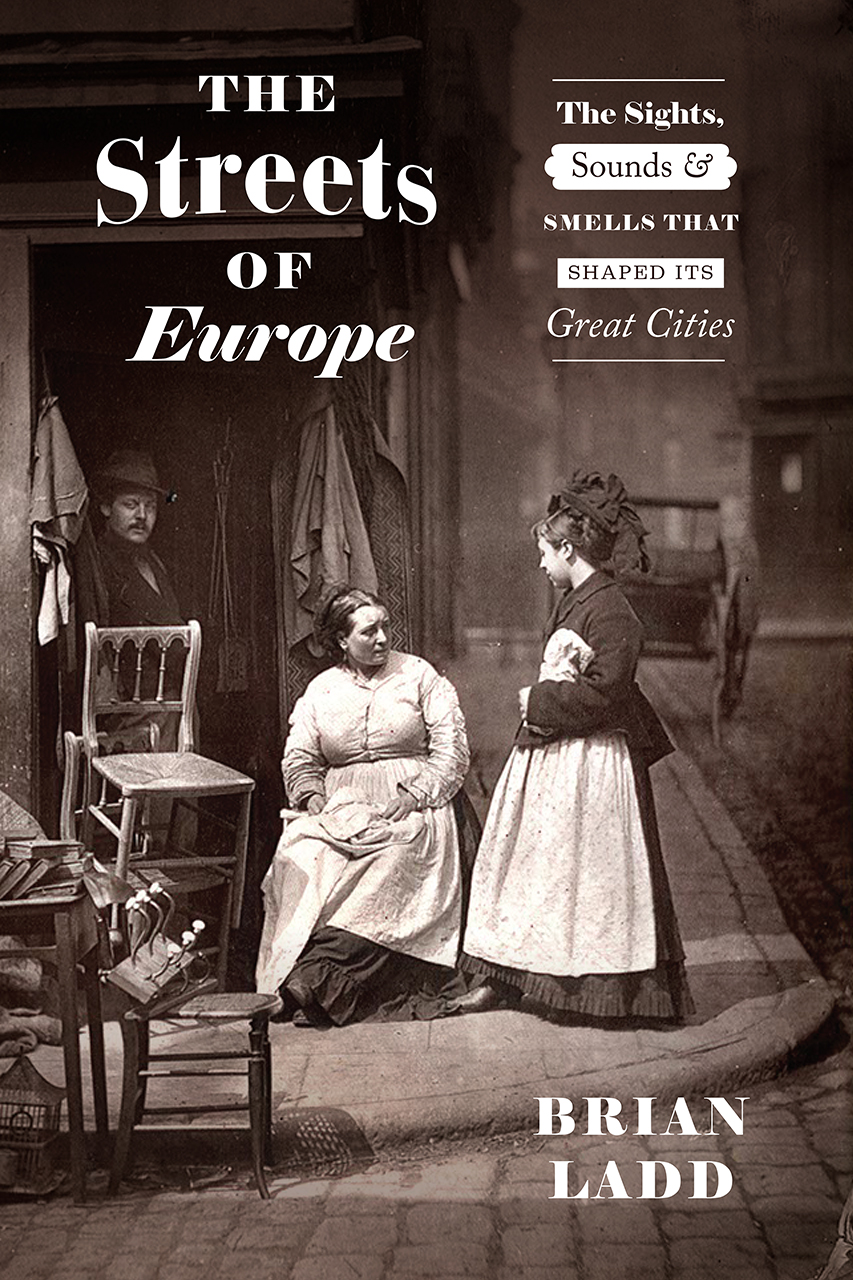 [PDF] [EPUB] The Streets of Europe: The Sights, Sounds, and Smells That Shaped Its Great Cities Download by Brian Ladd