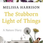 [PDF] [EPUB] The Stubborn Light of Things: A Nature Diary Download