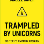 [PDF] [EPUB] Trampled by Unicorns: Big Tech's Empathy Problem and How to Fix It Download