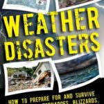 [PDF] [EPUB] Weather Disasters: How to Prepare For and Survive Earthquakes, Tornadoes, Blizzards, and Other Catastrophes Download