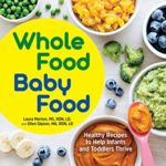 [PDF] [EPUB] Whole Food Baby Food: Healthy Recipes to Help Infants and Toddlers Thrive Download