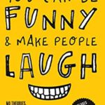 [PDF] [EPUB] You Can Be Funny and Make People Laugh: No Fluff. No Theories. 35 Humor Techniques that Work for Everyday Conversations Download
