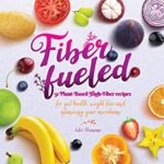 [PDF] [EPUB] Fiber Fueled: 51 Plant-Based High-Fiber Recipes for Gut Health, Weight Loss and Optimizing Your Microbiome Download