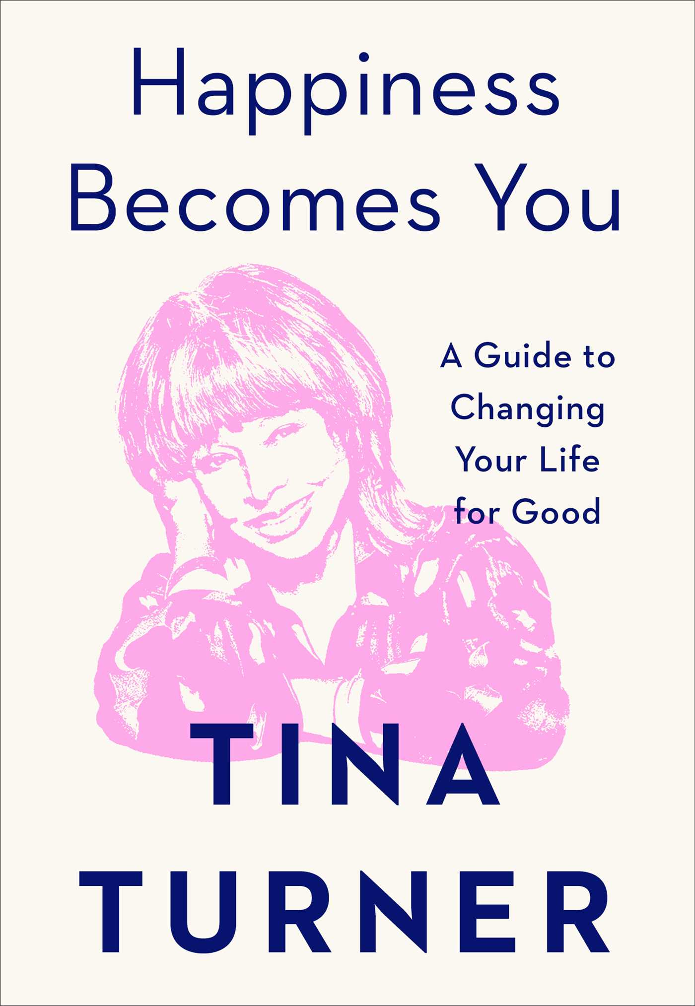 [PDF] [EPUB] Happiness Becomes You: A Guide to Changing Your Life for Good Download by Tina   Turner