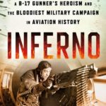 [PDF] [EPUB] Inferno: The True Story of a B-17 Gunner's Heroism and the Bloodiest Military Campaign in Aviation History Download
