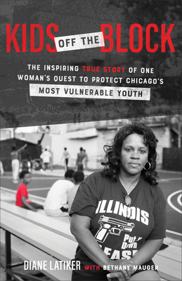 [PDF] [EPUB] Kids Off the Block: The Inspiring True Story of One Woman's Quest to Protect Chicago's Most Vulnerable Youth Download by Diane Latiker