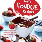 [PDF] [EPUB] Tasty Fondue Recipes: Communally Indulge in Delicious Dips with Your Loved Ones Download