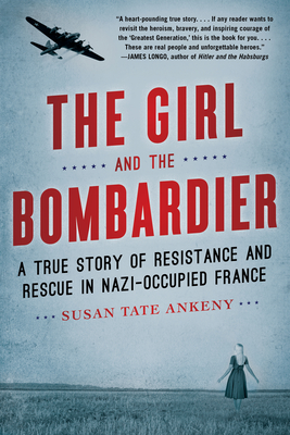 [PDF] [EPUB] The Girl and the Bombardier: A True Story of Resistance and Rescue in Nazi-Occupied France Download by Susan Tate Ankeny