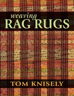 [PDF] [EPUB] Weaving Rag Rugs: New Approaches in Traditional Rag Weaving Download by Tom Knisely