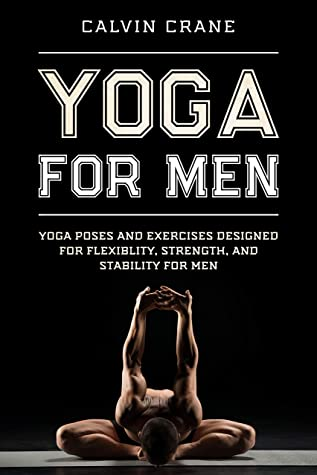 [PDF] [EPUB] Yoga For Men: Yoga Poses and Exercises Designed For Flexibility, Strength, and Stability For Men Download by Calvin Crane