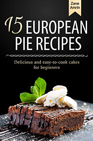 [PDF] [EPUB] 15 European Pie Recipes: Delicious and easy-to-cook cakes for beginners Download by Zane Amrin