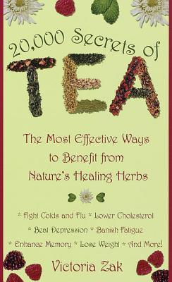 [PDF] [EPUB] 20,000 Secrets of Tea: The Most Effective Ways to Benefit from Nature's Healing Herbs Download by Victoria   Zak