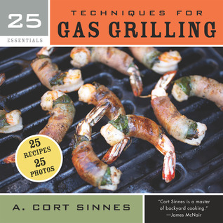 [PDF] [EPUB] 25 Essentials: Techniques for Gas Grilling Download by A. Cort Sinnes