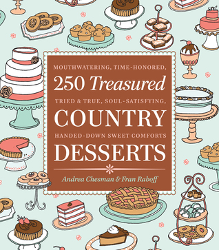[PDF] [EPUB] 250 Treasured Country Desserts: Mouthwatering, Time-honored, Tried  True, Soul-satisfying, Handed-down Sweet Comforts Download by Andrea Chesman
