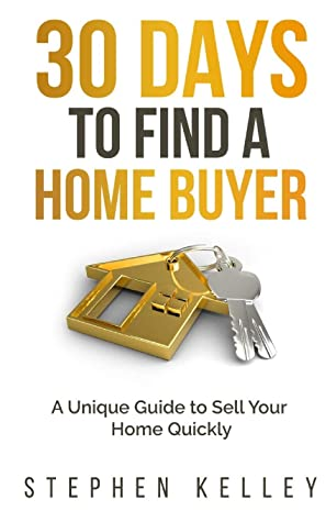 [PDF] [EPUB] 30 Days to Find a Home Buyer: A Unique Guide to Sell Your Home Quickly Download by Stephen Kelley