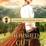 [PDF] [EPUB] A Cherished Gift (The Surveyor's Daughters Book 5) Download