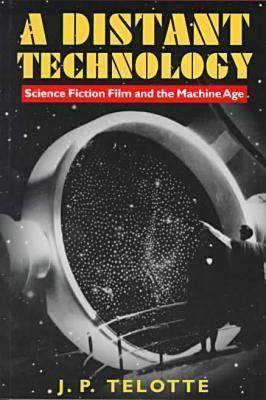 [PDF] [EPUB] A Distant Technology: Science Fiction Film and the Machine Age Download by Jay P. Telotte