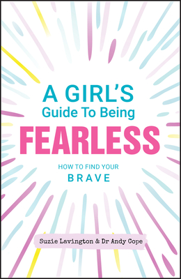 [PDF] [EPUB] A Girl's Guide to Being Fearless: How to Find Your Brave Download by Suzie Lavington