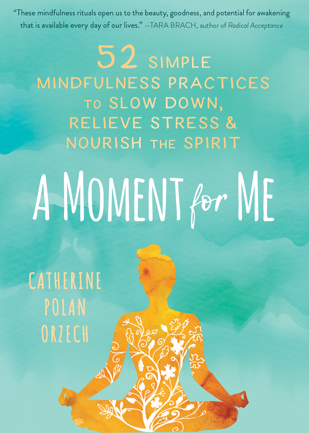 [PDF] [EPUB] A Moment for Me: 52 Simple Mindfulness Practices to Slow Down, Relieve Stress, and Nourish the Spirit Download by Catherine Polan Orzech