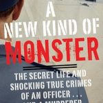 [PDF] [EPUB] A New Kind of Monster: The Secret Life and Shocking True Crimes of an Officer . . . and a Murderer Download