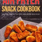 [PDF] [EPUB] Air Fryer Snack Cookbook: Easy and Delicious Best Air Fryer Snack Recipes ideas in 2021 Download