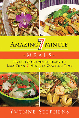[PDF] [EPUB] Amazing 7 Minute Meals: Over 100 Recipes Ready in Less Than 7 Minutes Cooking Time Download by Yvonne Stephens