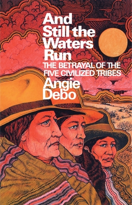 [PDF] [EPUB] And Still the Waters Run: The Betrayal of the Five Civilized Tribes Download by Angie Debo