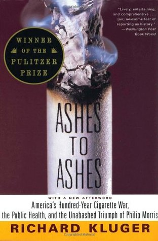 [PDF] [EPUB] Ashes to Ashes: America's Hundred-Year Cigarette War, the Public Health, and the Unabashed Triumph of Philip Morris Download by Richard Kluger