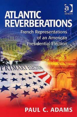 [PDF] [EPUB] Atlantic Reverberations: French Representations of an American Presidential Election Download by Paul C. Adams