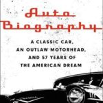 [PDF] [EPUB] Auto Biography: A Classic Car, an Outlaw Motorhead, and 57 Years of the American Dream Download