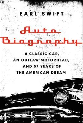[PDF] [EPUB] Auto Biography: A Classic Car, an Outlaw Motorhead, and 57 Years of the American Dream Download by Earl Swift