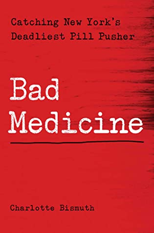 [PDF] [EPUB] Bad Medicine: Catching New York's Deadliest Pill Pusher Download by Charlotte Bismuth