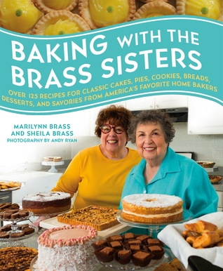 [PDF] [EPUB] Baking with the Brass Sisters: Over 125 Recipes for Classic Cakes, Pies, Cookies, Breads, Desserts, and Savories from America's Favorite Home Bakers Download by Marilynn Brass