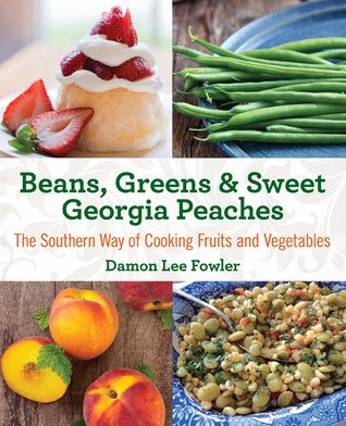 [PDF] [EPUB] Beans, Greens and Sweet Georgia Peaches, 2nd: The Southern Way of Cooking Fruits and Vegetables Download by Damon Lee Fowler