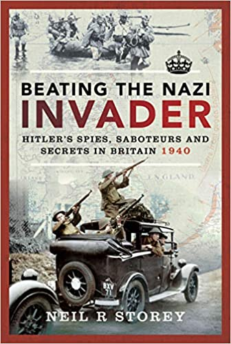 [PDF] [EPUB] Beating the Nazi Invader: Hitler's Spies, Saboteurs and Secrets in Britain 1940 Download by Neil R Storey
