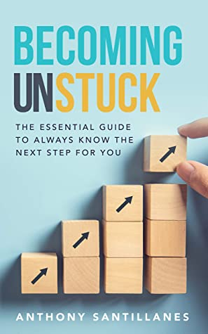 [PDF] [EPUB] Becoming Unstuck: The Essential Guide to Always Know the Next Step for You Download by Anthony Santillanes
