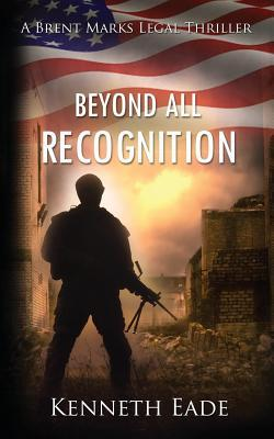 [PDF] [EPUB] Beyond All Recognition: A Brent Marks Legal Thriller Download by Kenneth Eade